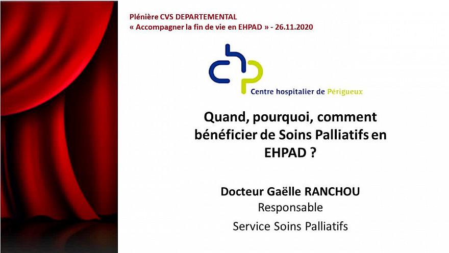 Plénière CVS DEPARTEMENTAL - SEQUENCE 4 - Quand, pourquoi, comment bénéficier de Soins Palliatifs en EHPAD ? Dr Gaëlle RANCHOU